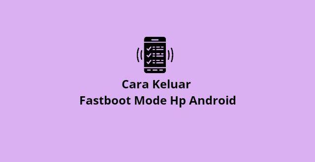 Keluar fastboot android