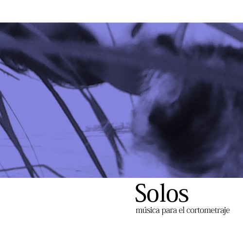 Solos ~ música para el cortometraje homónimo