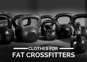 Clothes for Fat CrossFitters