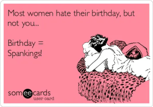 Birthday Spankings and other pleasures