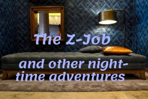 The Z-Job and other night-time adventures