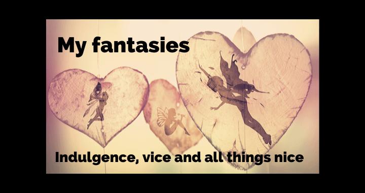 My fantasies