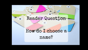 How do you choose a name? Reader question