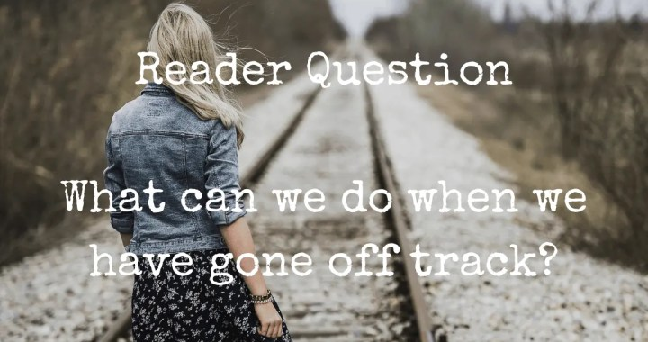 What can we do when we have gone off track