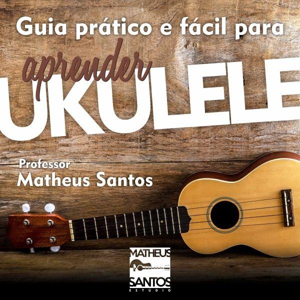 Guia Prático e Fácil para Aprender Ukulele Professor Matheus Santos Livro Ebook Pdf