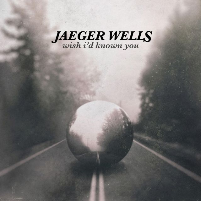 jaeger wells wish I'd known you