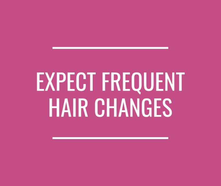 Expect Frequent Hair Changes