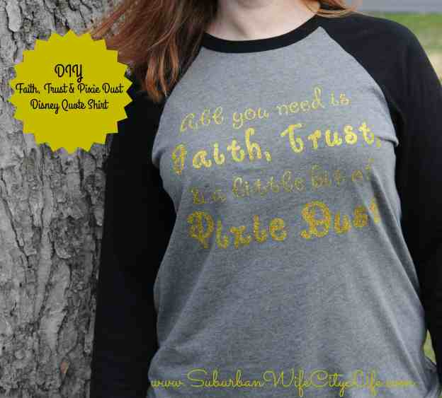 """DIY Faith, Trust & Pixie Dust Disney Quote Shirt"""