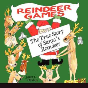 Reindeer Games the True Story of Santa's Reindeer