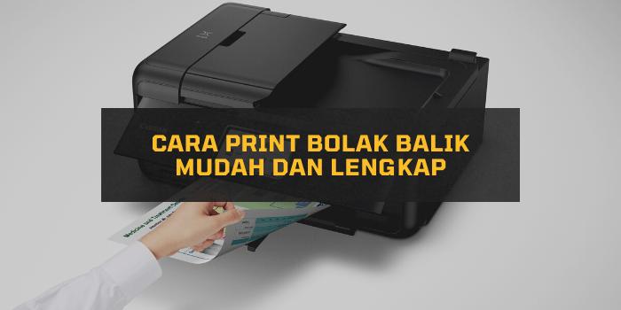 Cara Print Bolak Balik Mudah dan Lengkap