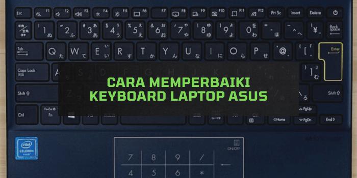Cara Memperbaiki Keyboard Laptop Asus