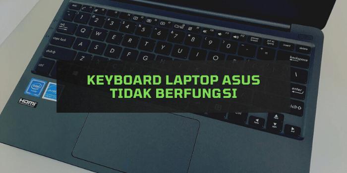 Keyboard Laptop Asus tidak Berfungsi
