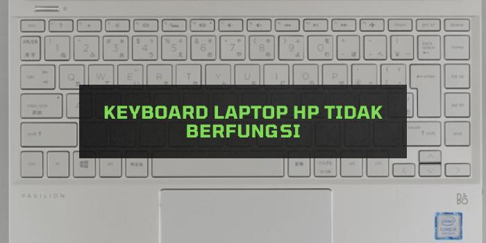 Keyboard Laptop HP tidak Berfungsi