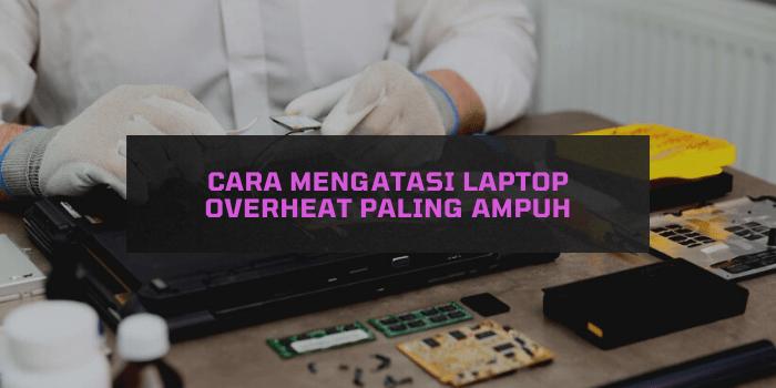 Cara Mengatasi Laptop Overheat Paling Ampuh