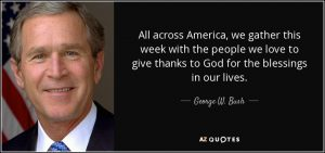 quote-all-across-america-we-gather-this-week-with-the-people-we-love-to-give-thanks-to-god-george-w-bush-83-20-68