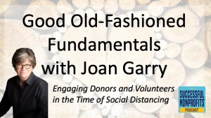 Engaging Your Donors and Volunteers in the Time of Social Distancing with Joan Garry