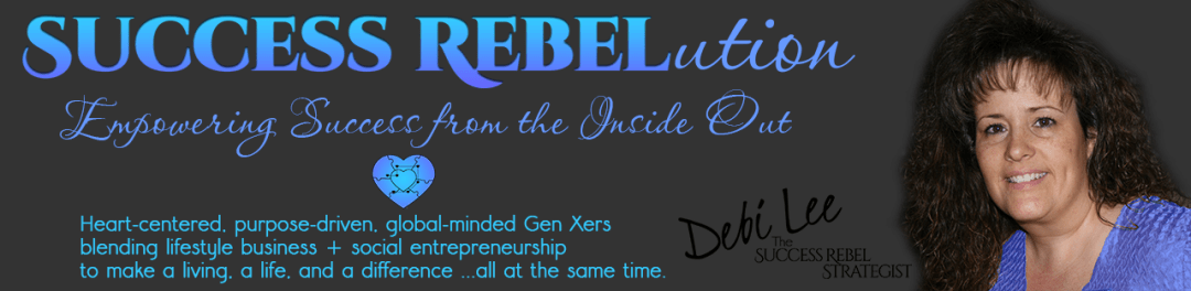 Success Rebelution with Debi Lee, The Success Rebel Strategist. Empowering success from the inside out. Heart-centered, purpose-driven, global-minded Gen Xers blending lifestyle business and social entrepreneurship to make a living, a life and a difference all at the same time.
