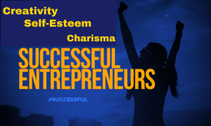 successful entrepreneurs have self esteem, charisma, and these secrets...