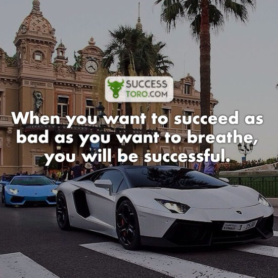 when you want to succeed as bad as you want to breath