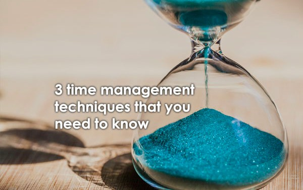 3 Time Management Techniques You Need To Know