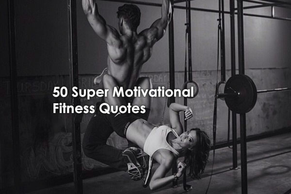 50 Super Motivational Fitness Quotes