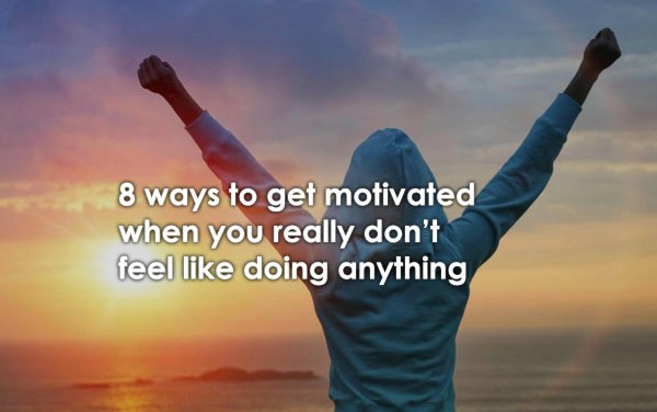 8 Ways To Get Motivated When You Really Don't Feel Like Doing Anything