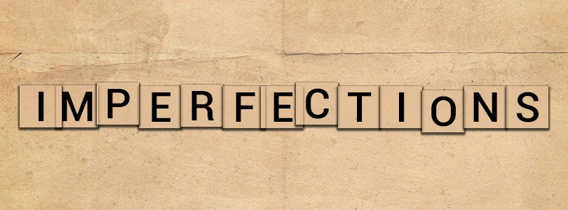 Life for its imperfections