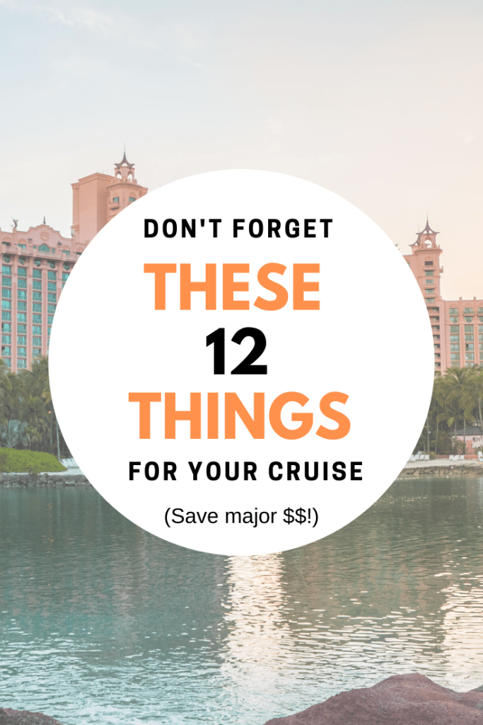 Don't forget these 12 things for your cruise. Save major cash.