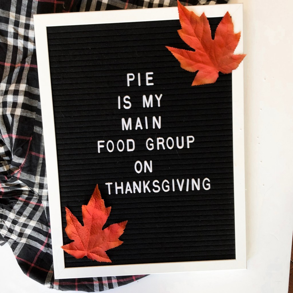 Pie is my main food group on Thanksgiving.