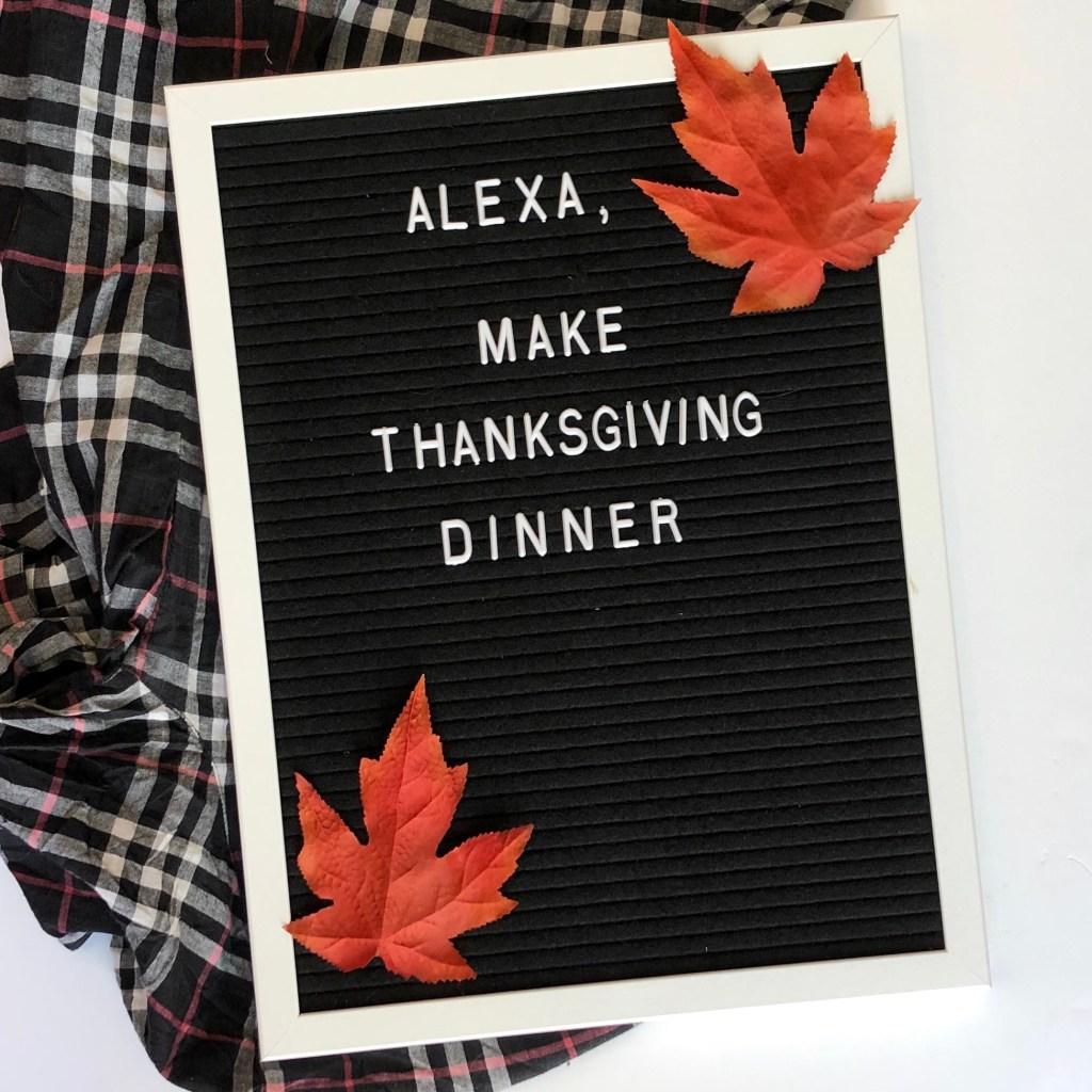 Alexa, make Thanksgiving dinner.