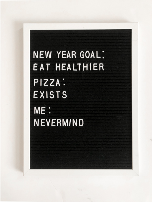 New Year Goal: Eat Healthier. Pizza: Exists. Me: Never mind.