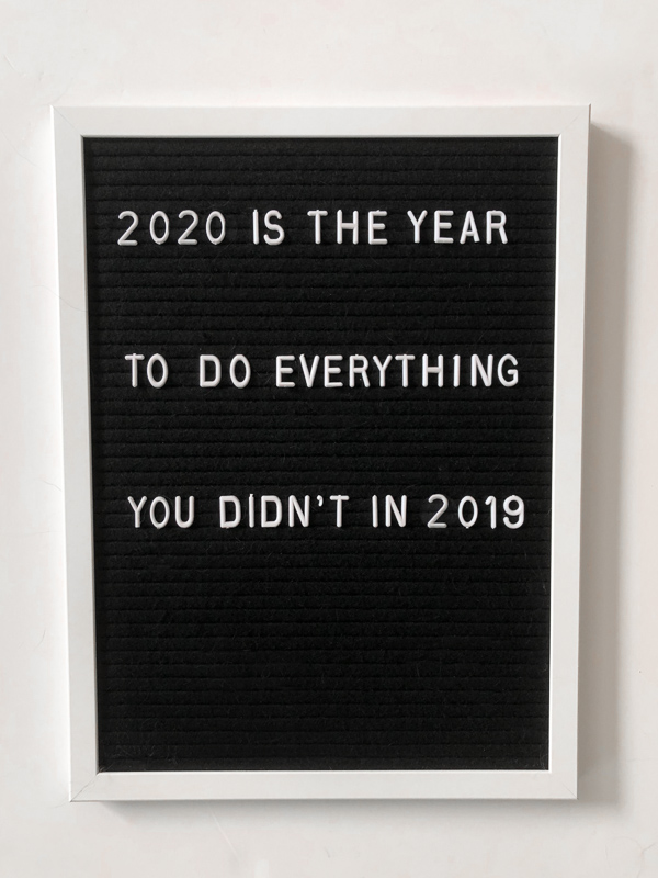 2020 is the year to do everything you didn't in 2019. January Letterboard quotes.