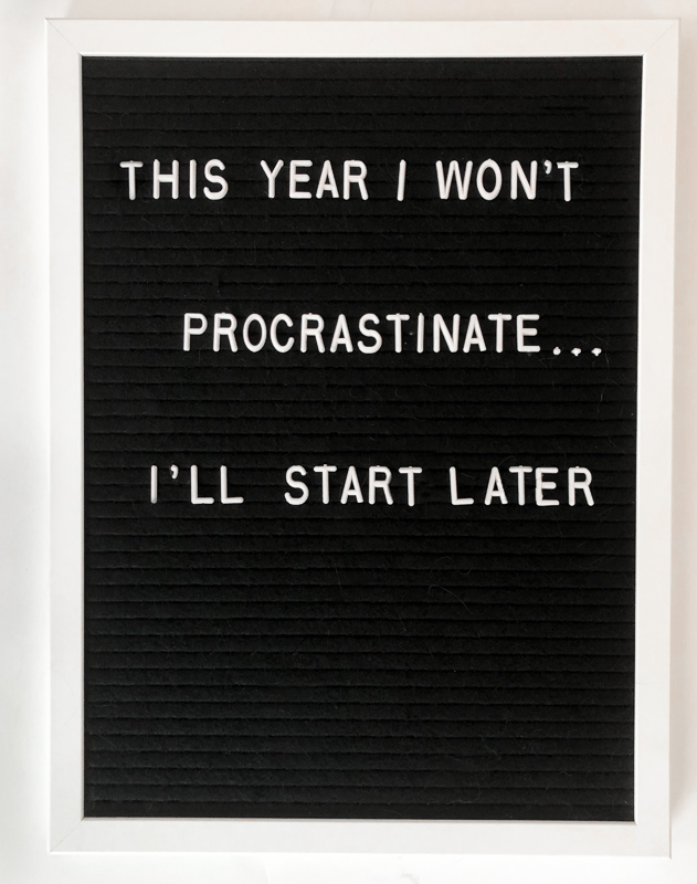 This Year I Won't Procrastinate... I'll Start Later. New Year's Letterboard Quote Ideas.
