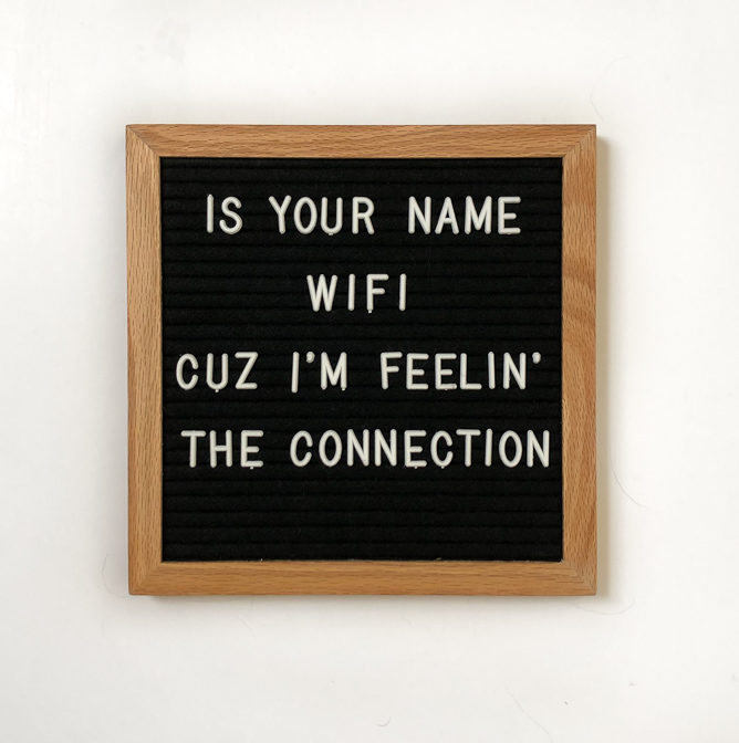Letterboard quotes: Is your name wifif? Cuz Im feelin the connection