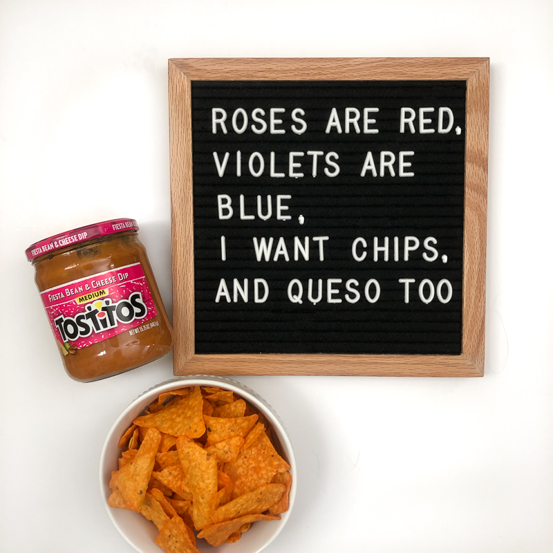 Roses are red, violets are blue, I want chips, and queso too.