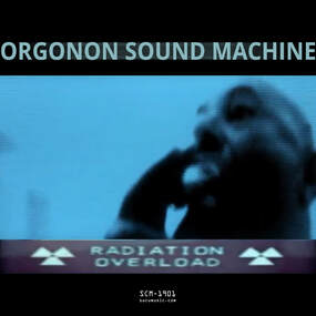 Orgonon Sound Machine – Radiation Overload