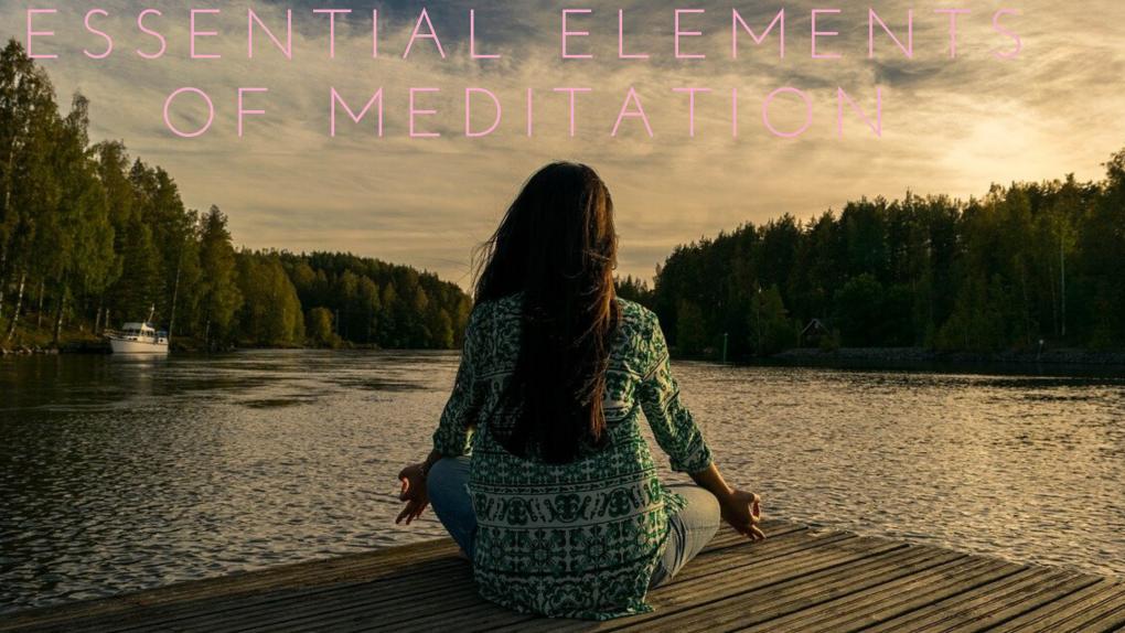 Essential Elements of Meditation