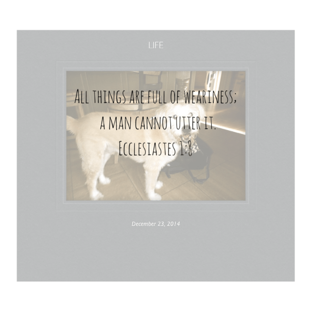 All things are full of weariness;  a