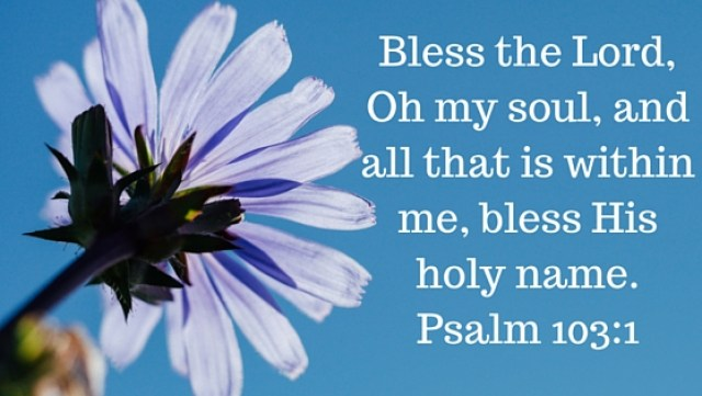 Bless the Lord, Oh my soul, and all that