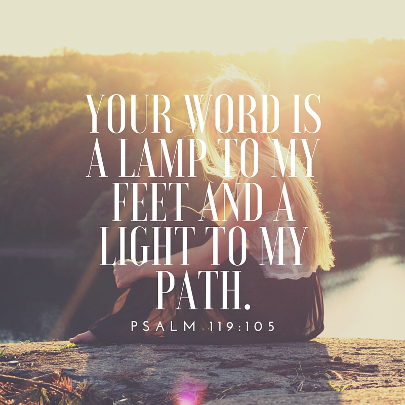 Your word is a lamp to my feet and a light to my path. (1)