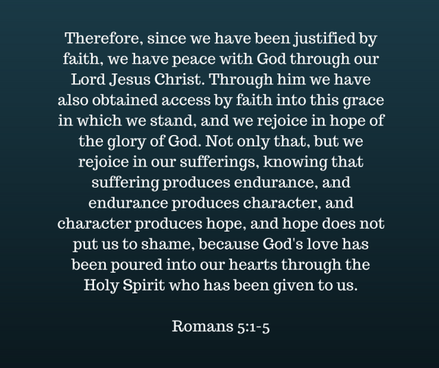 therefore-since-we-have-been-justified-by-faith-we-have-peace-with-god-through-our-lord-jesus-christ-through-him-we-have-also-obtained-access-by-faith-into-this-grace-in-which-we-stand-and-we-rejo
