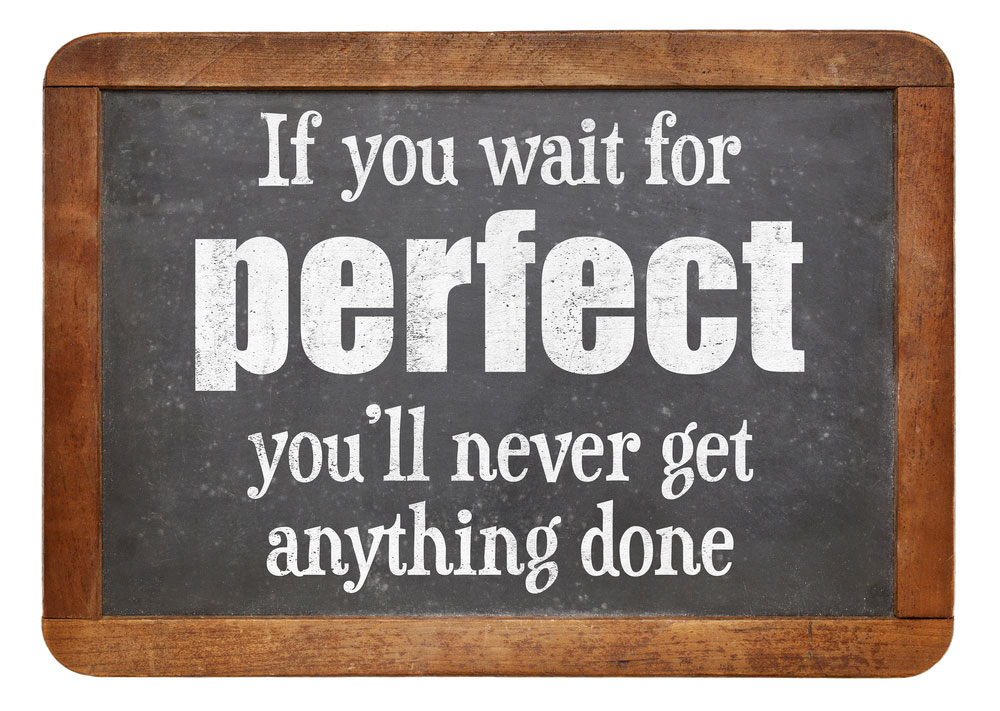 Perfectionism is holding you back