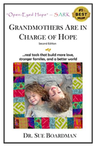 Grandmothers Are In Charge of Hope: real tools that build more love, stronger families, and a better world.