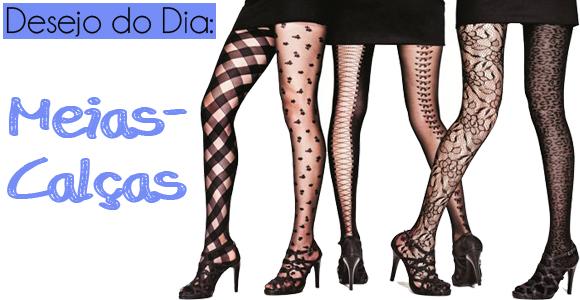 Desejo do Dia: Meias-Calças