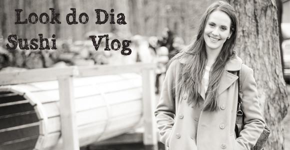 Look do Dia + TV #SB Vlog:: Sushi – Cabane à Sucre – Mont-Royal