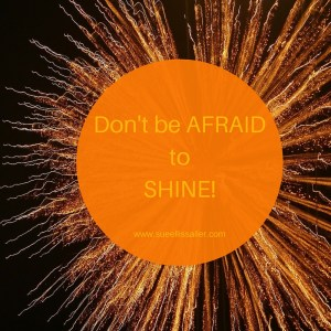 Don't be AFRAIDtoSHINE!