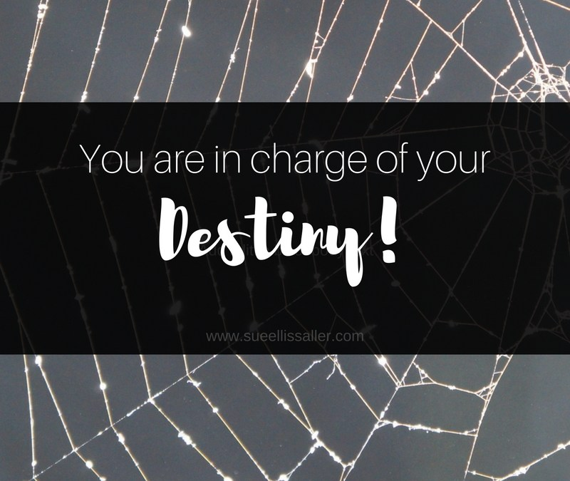 You Are In Charge Of Your Destiny!