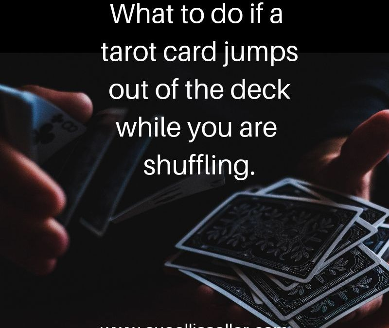 What To Do When A Tarot Card Jumps Out Of The Deck When You Are Shuffling