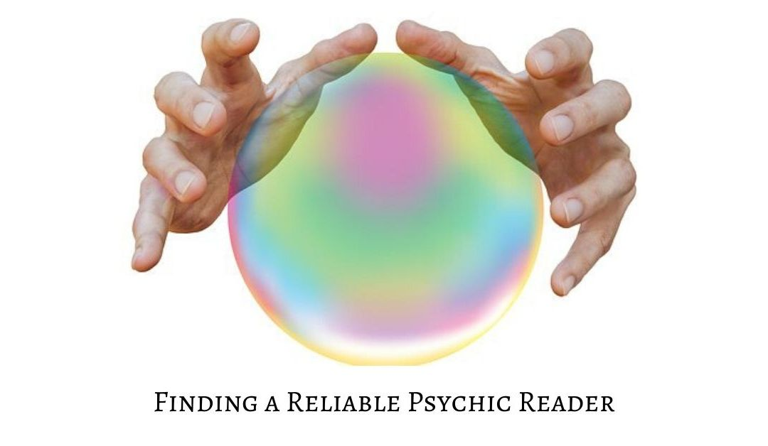 Finding a Reliable Psychic Reader Who Will Help You Find Answers