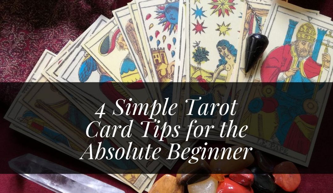 4 Simple Tarot Card Tips For The Absolute Beginner